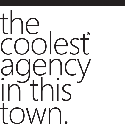 the coolest* agency in this town.